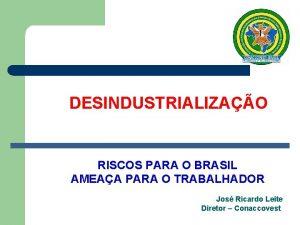 DESINDUSTRIALIZAO RISCOS PARA O BRASIL AMEAA PARA O