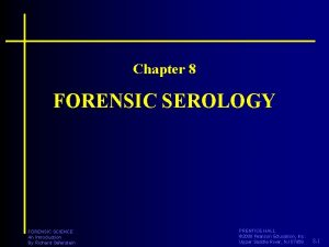 Chapter 8 FORENSIC SEROLOGY FORENSIC SCIENCE An Introduction