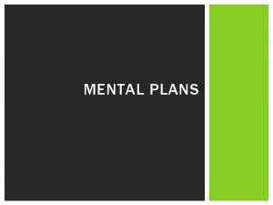 MENTAL PLANS are mental plans u What are