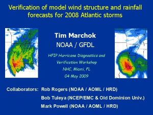 Verification of model wind structure and rainfall forecasts