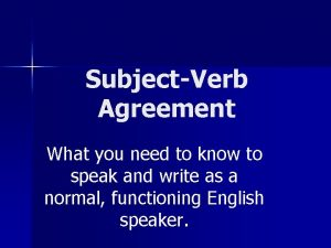 SubjectVerb Agreement What you need to know to
