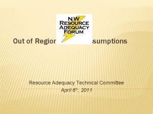 Out of Region Market Assumptions Resource Adequacy Technical