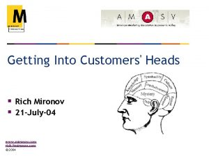 Getting Into Customers Heads Rich Mironov 21 July04
