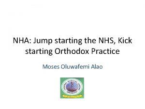 NHA Jump starting the NHS Kick starting Orthodox
