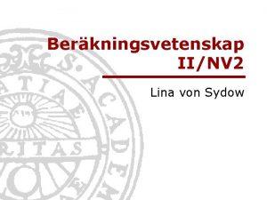 Berkningsvetenskap IINV 2 Lina von Sydow Informationsteknologi Berkningsvetenskap