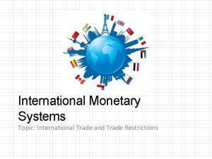 International Monetary Systems Topic International Trade and Trade