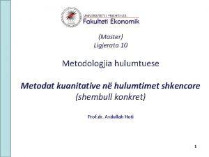 Master Ligjerata 10 Metodologjia hulumtuese Metodat kuanitative n