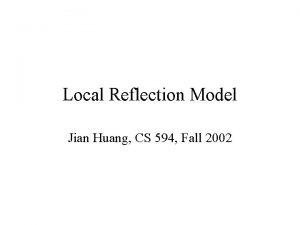 Local Reflection Model Jian Huang CS 594 Fall