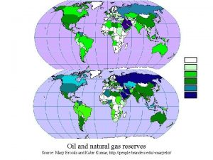 Oil and natural gas reserves Source Mary Brooks