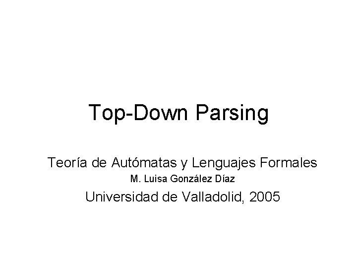 TopDown Parsing Teora de Autmatas y Lenguajes Formales