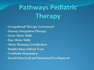 Pathways Pediatric Therapy Occupational Therapy Assessment Sensory Integration