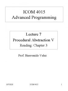 ICOM 4015 Advanced Programming Lecture 7 Procedural Abstraction