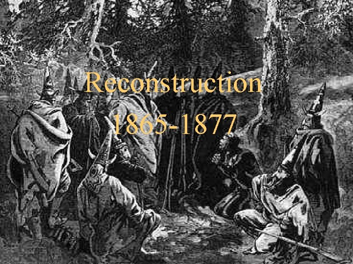 Reconstruction 1865 1877 A Issues of Reconstruction 1