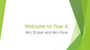 Welcome to Year 6 Mrs Drake and Mrs