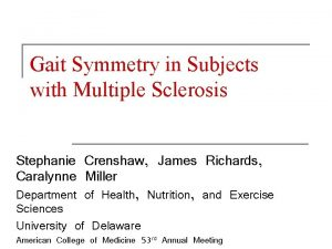 Gait Symmetry in Subjects with Multiple Sclerosis Stephanie