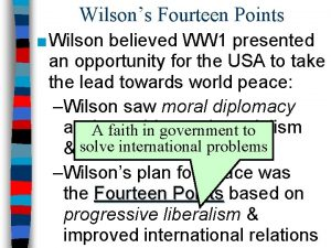 Wilsons Fourteen Points Wilson believed WW 1 presented