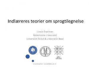 Indlreres teorier om sprogtilegnelse Ursula Brchner Kbenhavns Universitet