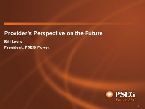 Providers Perspective on the Future Bill Levis President