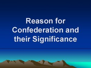 Reason for Confederation and their Significance Reason 1