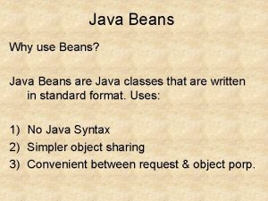 Java Beans Why use Beans Java Beans are