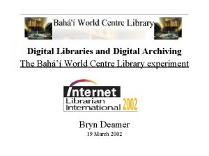 Digital Libraries and Digital Archiving The Bah World