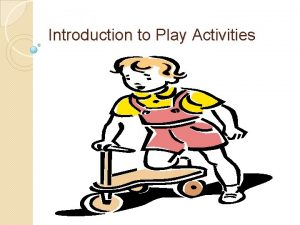 Introduction to Play Activities Definition of Play A