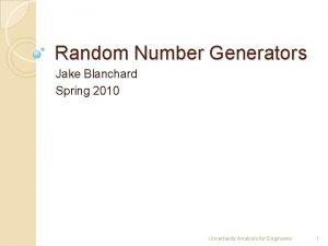 Random Number Generators Jake Blanchard Spring 2010 Uncertainty