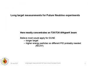 Long target measurements for Future Neutrino experiments Here
