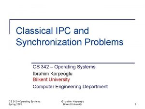Classical IPC and Synchronization Problems CS 342 Operating