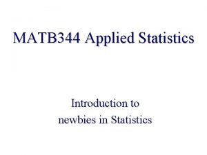 MATB 344 Applied Statistics Introduction to newbies in