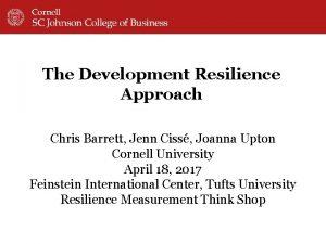 The Development Resilience Approach Chris Barrett Jenn Ciss