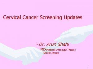 Cervical Cancer Screening Updates Dr Arun Shahi MD