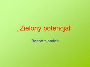 Zielony potencja Raport z bada Cel badania Badanie