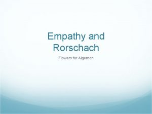 Empathy and Rorschach Flowers for Algernon Empathy definition