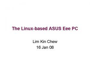 The Linuxbased ASUS Eee PC Lim Kin Chew