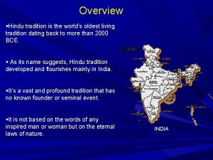 Overview Hindu tradition is the worlds oldest living