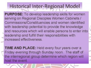 Historical InterRegional Model PURPOSE To develop leadership skills