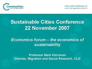 Sustainable Cities Conference 22 November 2007 Economics forum