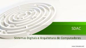 SDAC Sistemas Digitais e Arquitetura de Computadores www
