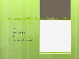 Welcome to Fifth Grade Curriculum Night By Teri