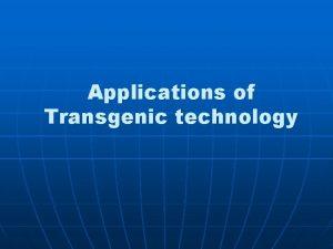 Applications of Transgenic technology Transgenic technology n Breeding