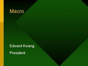 Macro Edward Kwang President Internal and External Macro