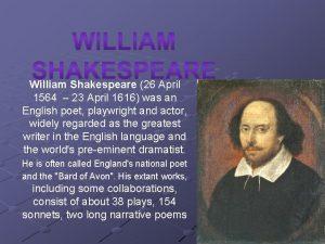 William Shakespeare 26 April 1564 23 April 1616