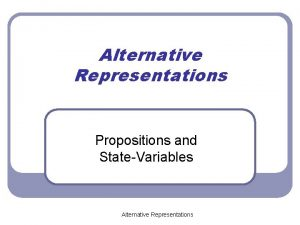 Alternative Representations Propositions and StateVariables Alternative Representations Literature
