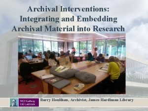 Archival Interventions Integrating and Embedding Archival Material into
