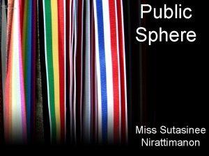 Public Sphere Miss Sutasinee Nirattimanon Public Sphere Historical