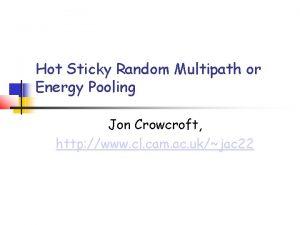 Hot Sticky Random Multipath or Energy Pooling Jon