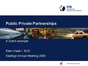 Public Private Partnerships A Dutch example Ellen Visser