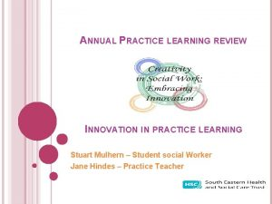 ANNUAL PRACTICE LEARNING REVIEW INNOVATION IN PRACTICE LEARNING