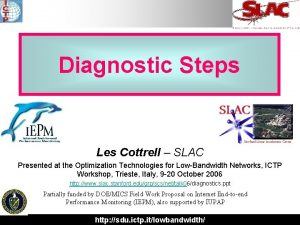 Diagnostic Steps Les Cottrell SLAC Presented at the